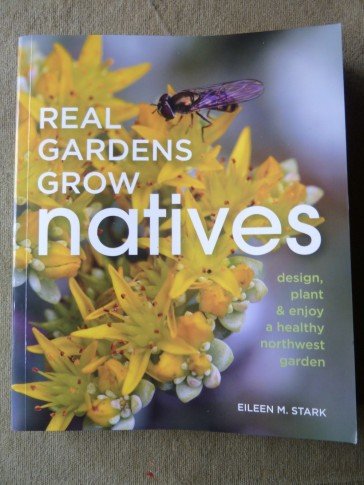 Real Gardens Grow Natives: Design, Plant & Enjoy a Healthy Northwest Garden