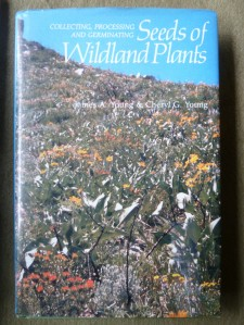 Collecting, Processing and Germinating Seeds of Wildland Plants By James A. Young & Cheryl G. Young