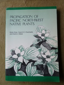 Propagation of Pacific Northwest native Plants By Robin Rose, Caryn E.C. Chachulski, and Diane L. Haase