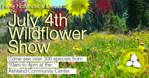 Siskiyou Chapter Native Plant Society of Oregon is hosting the 4th of July Wildflower show in Ashland, Oregon
